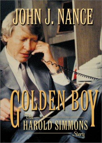 Golden Boy: The Harold Simmons Story: Nance, John J.