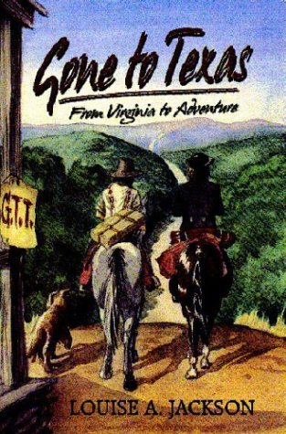 Gone to Texas: From Virginia to Adventure: Louise A. Jackson;
