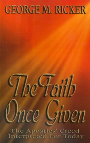 9781571687838: The Faith Once Given: The Apostles' Creed Interpreted for Today