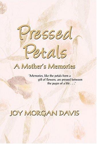 Pressed Petals: A Mother's Memories: Davis, Joy Morgan