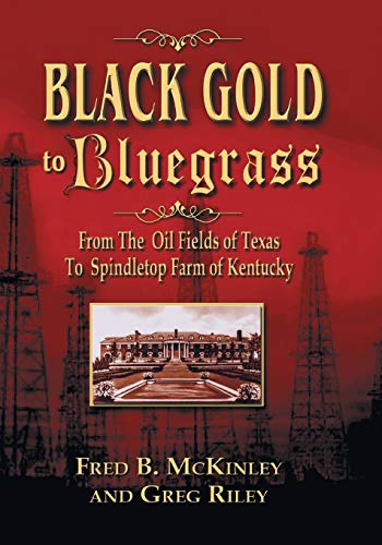 BLACK GOLD TO BLUEGRASS; FROM THE OIL FIELDS OF TEXAS TO SPINDLETOP FARM OF KENTUCKY.