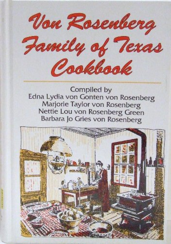 Von Rosenberg family of Texas cookbook: Rosenberg, Edna Lydia von Gonten von
