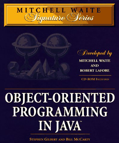Object-Oriented Programming in Java (Mitchell Waite Signature Series): Stephen Gilbert; Bill McCarty