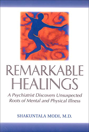 9781571740793: Remarkable Healings: A Psychiatrist Discovers Unsuspected Roots of Mental and Physical Illness