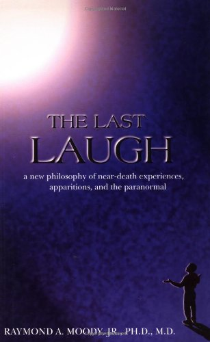 9781571741066: The Last Laugh: A New Philosophy of Near-Death Experiences, Apparitions, and Theparanormal