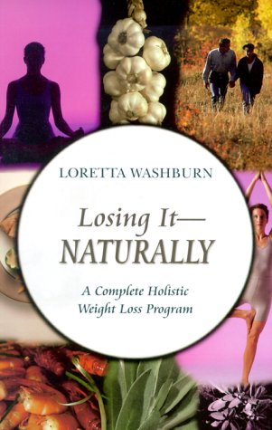 9781571741226: Losing it - Naturally: A Complete Holistic Weight Loss Program: A Complete Homeopathic Weight Loss Program