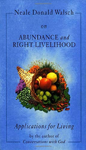 9781571741646: Neale Donald Walsch on Abundance & Right Livelihood: Applications for Living (Applications for Living S.)