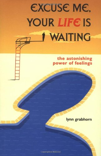 9781571741943: Excuse Me, Your Life is Waiting: The Astonishing Power of Feelings