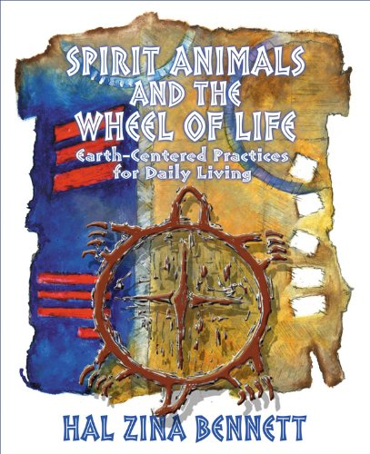 Spirit Animals and the Wheel of Life: Earth-Centered Practices for Daily Living