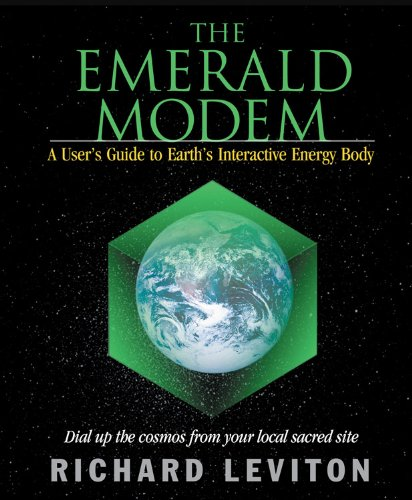 The Emerald Modem: A User's Guide to Earth's Interactive Energy Body: Leviton, Richard