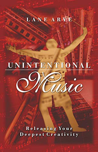 9781571742605: Unintentional Music: Releasing Your Deepest Creativity