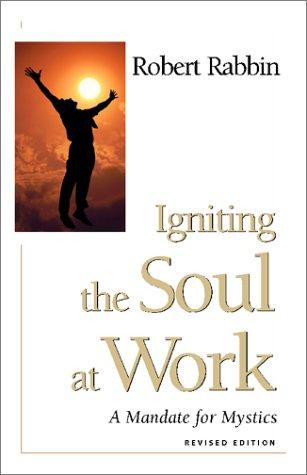 Igniting the Soul at Work: A Mandate for Mystics: Robert Rabbin