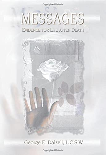 Messages: Evidence for Life After Death: Dalzell, George E.,
