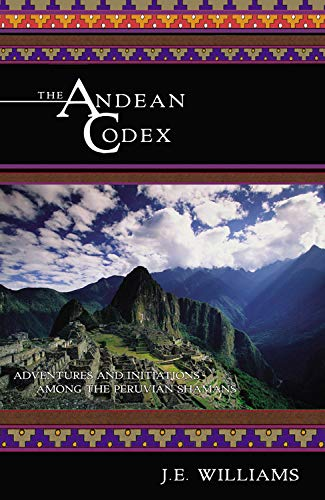 9781571743046: The Andean Codex: Adventures and Initiations among the Peruvian Shamans