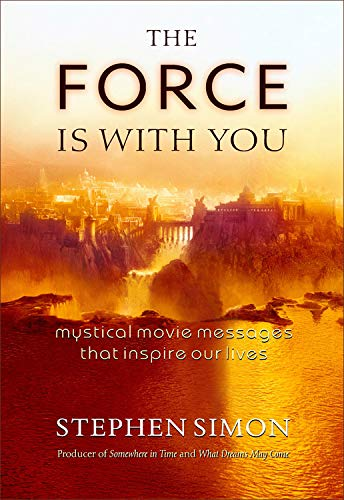 9781571743497: The Force is with You: Mystical Movie Messages That Inspire Our Lives