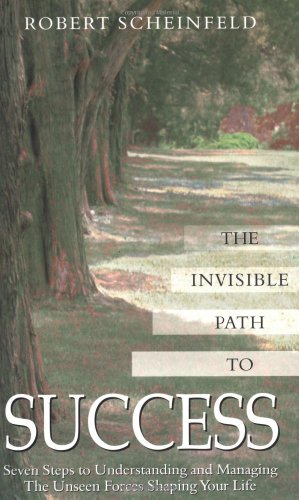 9781571743589: Invisible Path to Success: Seven Steps to Understanding and Managing the Unseen Force Shaping Your Life