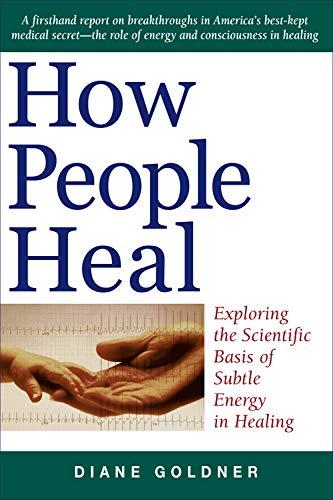 9781571743633: How People Heal: Exploring the Scientific Basis of Subtle Energy in Healing
