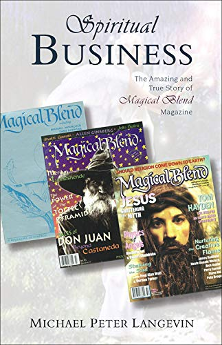 SPIRITUAL BUSINESS: The Amazing & True Story Of Magical Blend Magazine