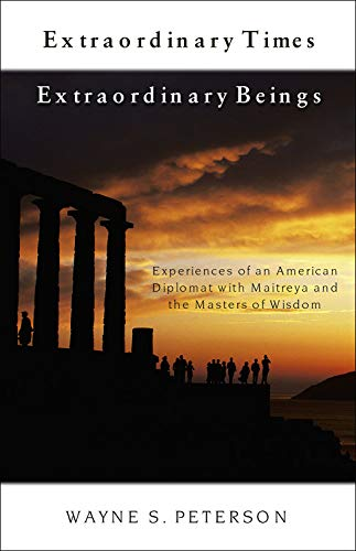9781571743763: Extraordinary Times, Extraordinary Beings: Experiences of an American Diplomat with Maitreya and the Masters of Wisdom