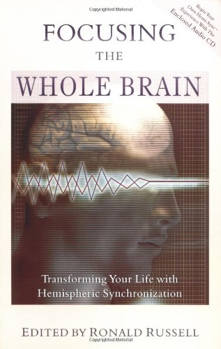 Focusing the Whole Brain: Transforming Your Life with Hemispheric Synchronization: Russell, Ronald