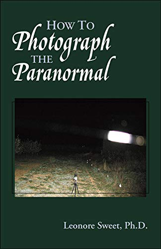 How to Photograph the Paranormal: Leonore Sweet
