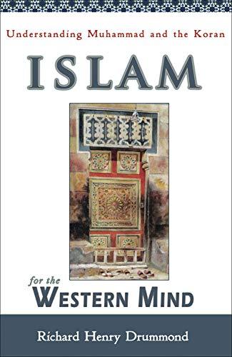 Islam for the Western Mind: Understanding Muhammad: Drummond, Richard Henry