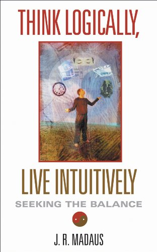 9781571744265: Think Logically, Live Intuitively: Seeking the Balance