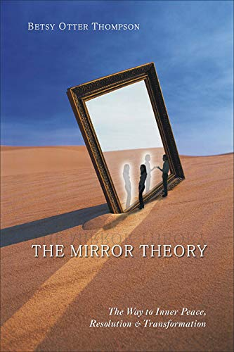 The Mirror Theory: The Way to Inner Peace, Resolution and Transformation