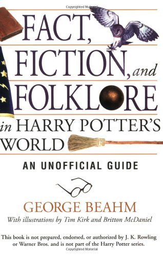 Fact, Fiction and Folklore in Harry Potter's World: An Unofficial Guide