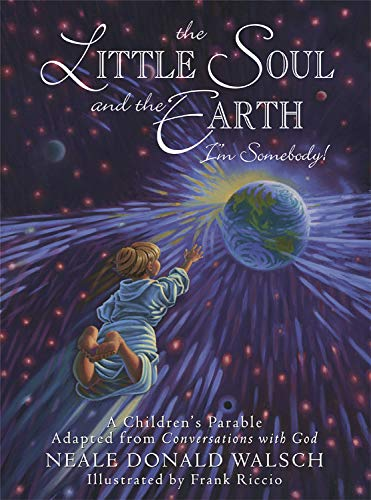 Little Soul and the Earth: I'm Somebody! - A Children's Parable Adapted from ...