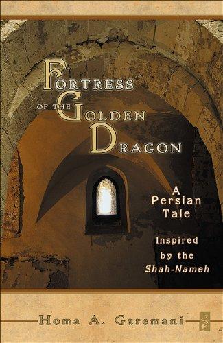 Fortress of the Golden Dragon: A Persian: Homa A. Garemani
