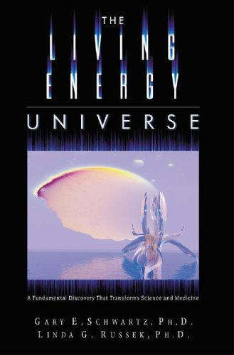 9781571744555: The Living Energy Universe: A Fundamental Discovery that Transforms Science and Medicine