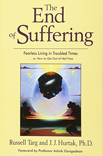 The End of Suffering: Fearless Living in Troubled Times... Or, How to Get Out of Hell Free: Targ, ...