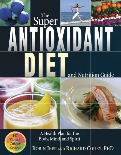 9781571745491: The Super Antioxidant Diet and Nutrition Guide: A Health Plan for the Body, Mind