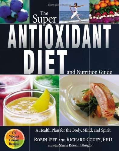The Super Antioxidant Diet and Nutrition Guide: A Health Plan for Body, Mind, and Spirit: Jeep, ...
