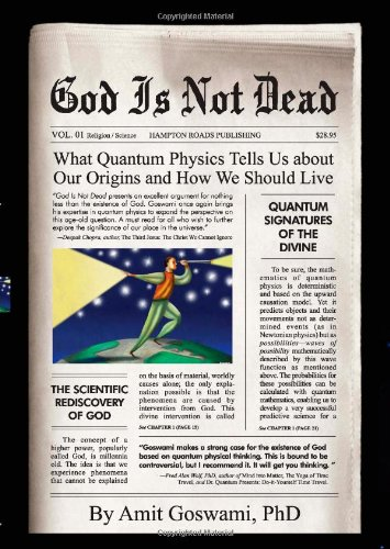 9781571745637: God Is Not Dead: What Quantum Physics Tells Us about Our Origins and How We Should Live