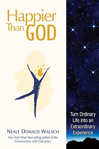 9781571745767: Happier Than God: Turn Ordinary Life into an Extraordinary Experience