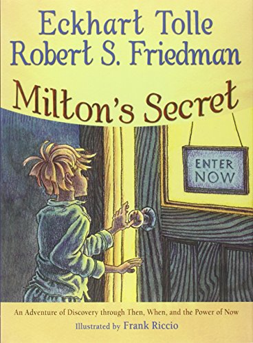 9781571745774: Milton's Secret: An Adventure of Discovery through Then, When, and the Power of Now