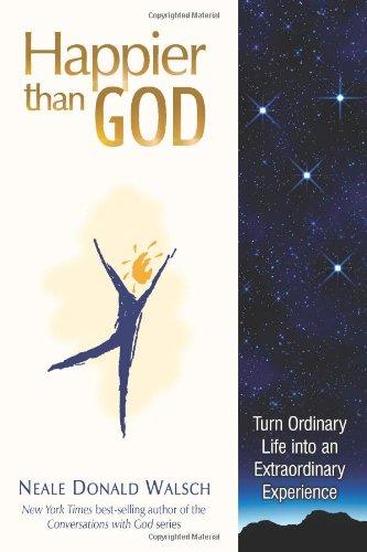 9781571745804: Happier Than God: Turn Ordinary Life into an Extraordinary Experience
