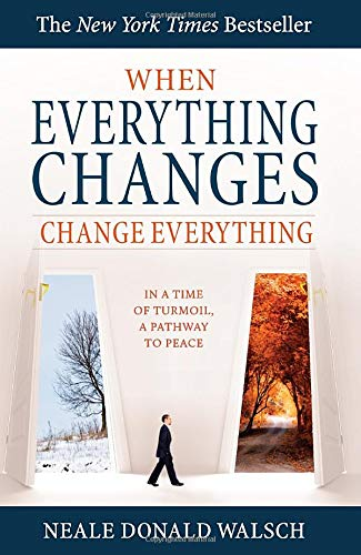 When Everything Changes, Change Everything: In a Time of Turmoil, a Pathway to Peace (1571746064) by Walsch, Neale Donald