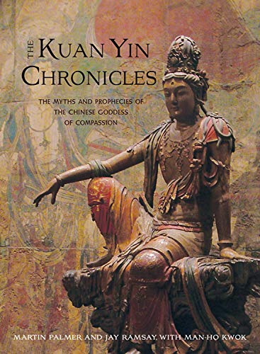 9781571746085: The Kuan Yin Chronicles: The Myths and Prophecies of the Chinese Goddess of Compassion