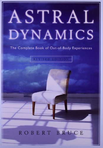 9781571746160: Astral Dynamics: The Complete Book of Out-of-Body Experiences