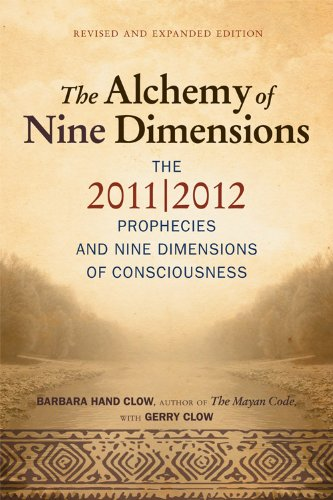 Alchemy of Nine Dimensions: The 2011/2012 Prophecies and Nine Dimensions of Consciousness: ...