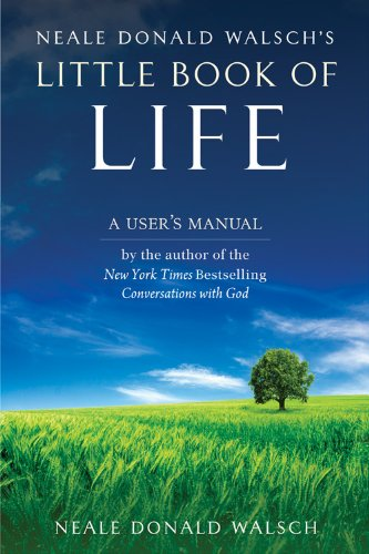 Neale Donald Walsch's Little Book of Life: A User's Manual: Neale Donald Walsch