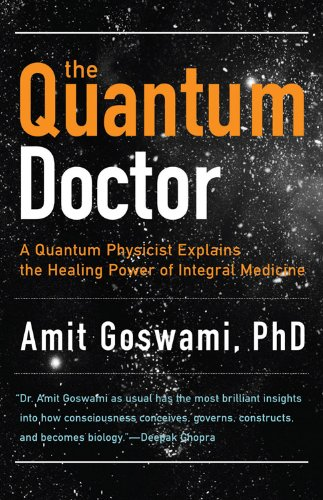9781571746559: The Quantum Doctor: A Quantum Physicist Explains the Healing Power of Integrative Medicine