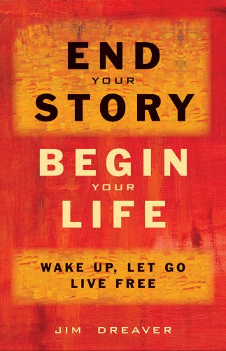 9781571746597: End Your Story, Begin Your Life: Wake Up, Let Go, Live Free
