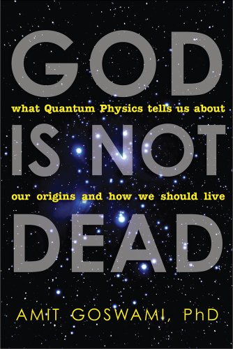 9781571746733: God Is Not Dead: What Quantum Physics Tells Us about Our Origins and How We Should Live