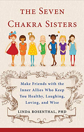 The Seven Chakra Sisters: Make Friends with the Inner Allies Who Keep You Healthy, Laughing, Lovi...