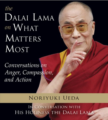 9781571747013: The Dalai Lama on What Matters Most: Conversations on Anger, Compassion, and Action