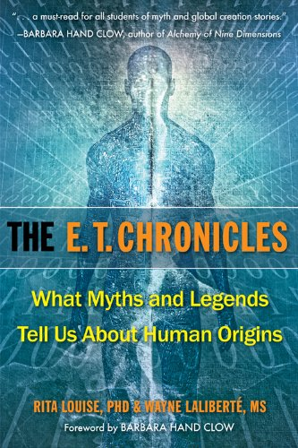 The E.T. Chronicles: What Myths and Legends Tell Us About Human Origins: Laliberte MS, Wayne, ...